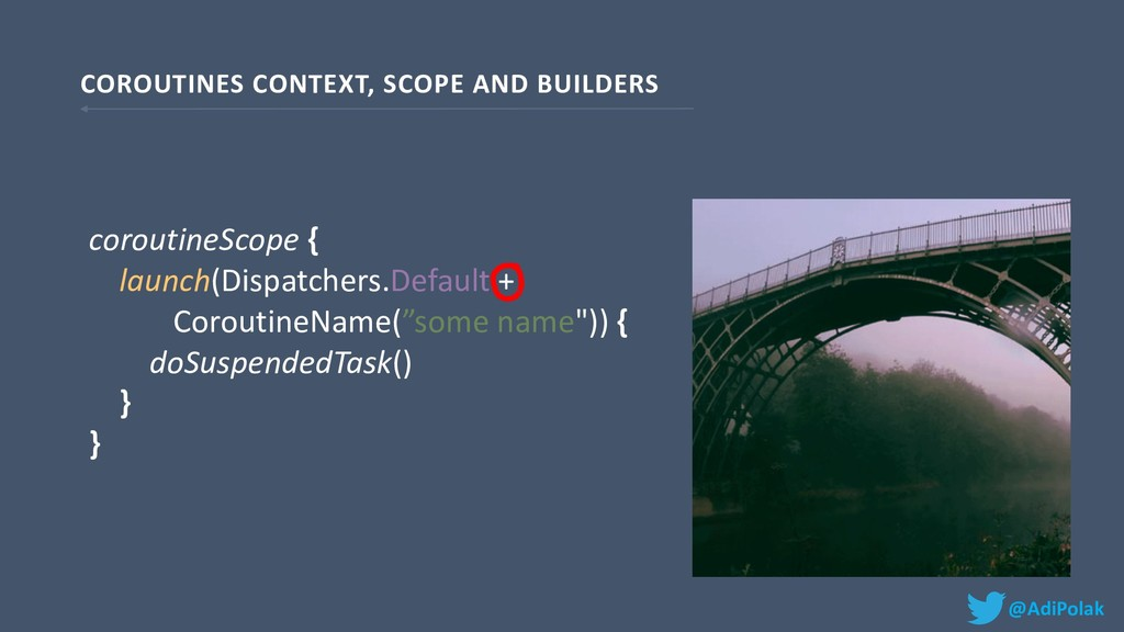 COROUTINES CONTEXT, SCOPE AND BUILDERS @AdiPola...