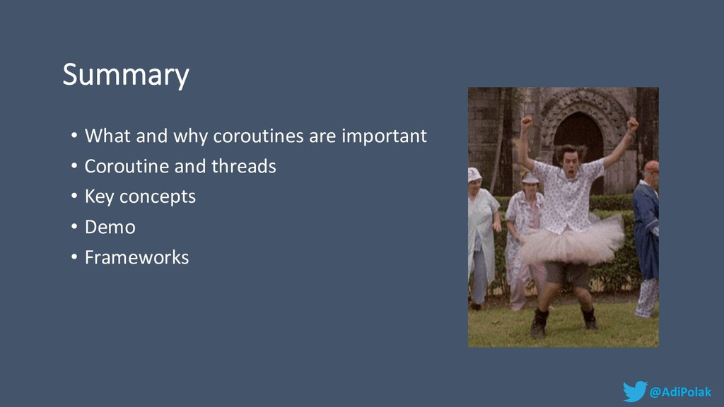 Summary • What and why coroutines are important...
