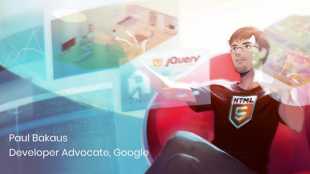 Paul Bakaus Developer Advocate, Google
