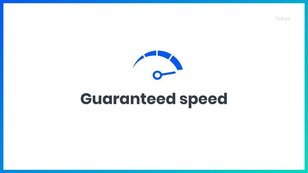 Tokyo Guaranteed speed