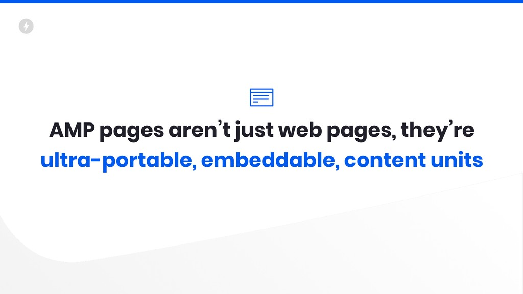 AMP pages aren't just web pages, they're ultra-...