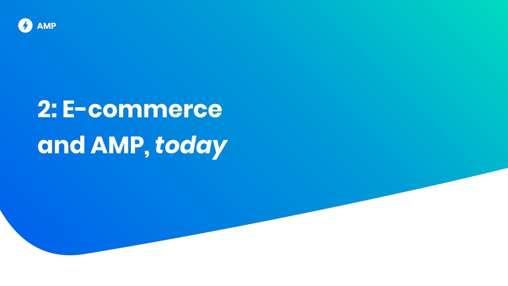 2: E-commerce and AMP, today