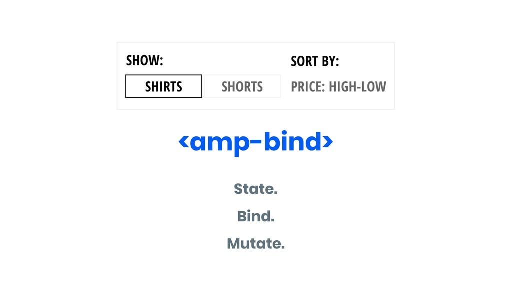 <amp-bind> State. Bind. Mutate.