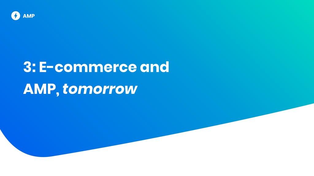 3: E-commerce and AMP, tomorrow