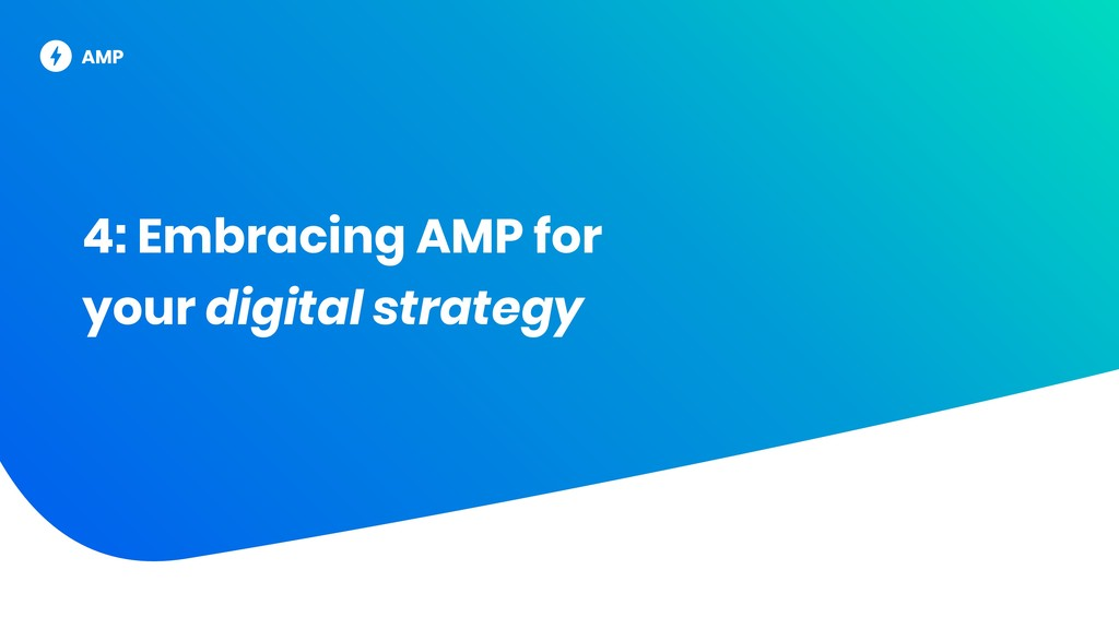 4: Embracing AMP for your digital strategy