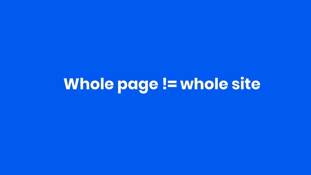 Whole page != whole site