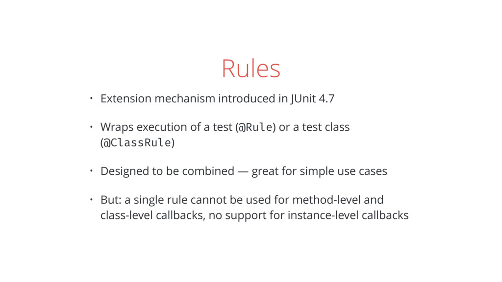 Rules • Extension mechanism introduced in JUnit...