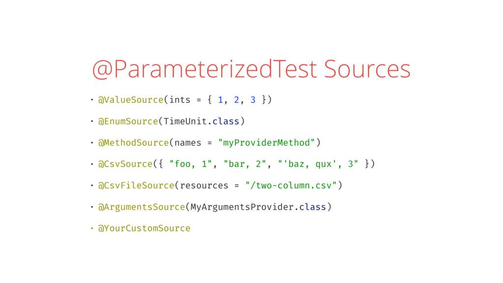 @ParameterizedTest Sources • @ValueSource(ints ...