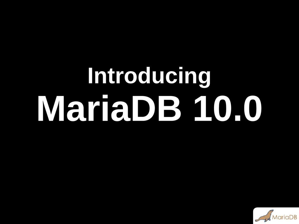 Introducing MariaDB 10.0