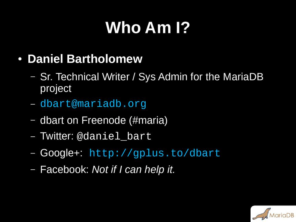 Who Am I? ● Daniel Bartholomew – Sr. Technical ...