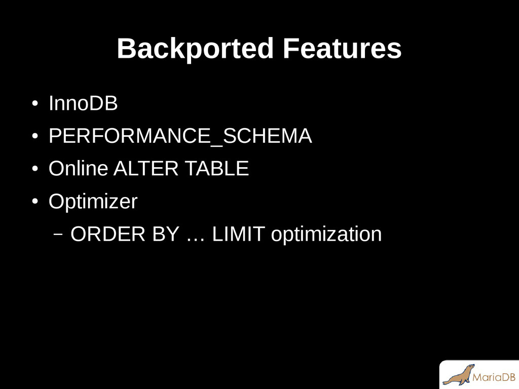 Backported Features ● InnoDB ● PERFORMANCE_SCHE...
