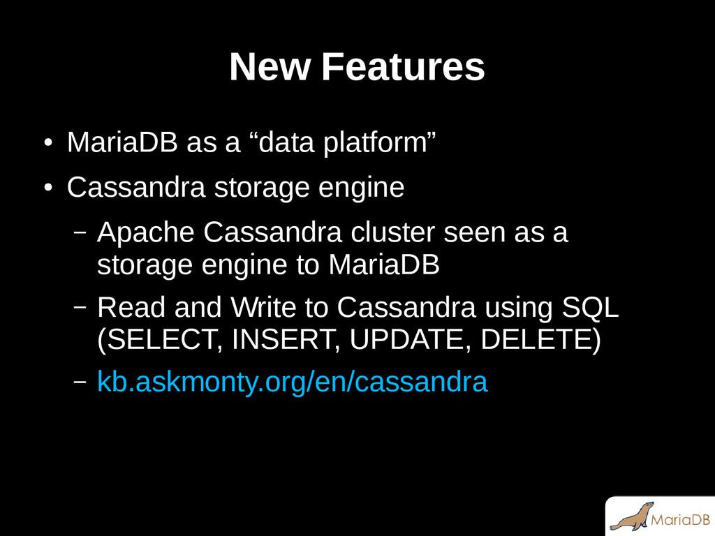 "New Features ● MariaDB as a ""data platform"" ● C..."