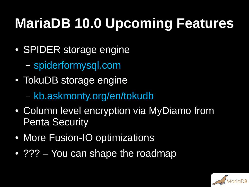 MariaDB 10.0 Upcoming Features ● SPIDER storage...