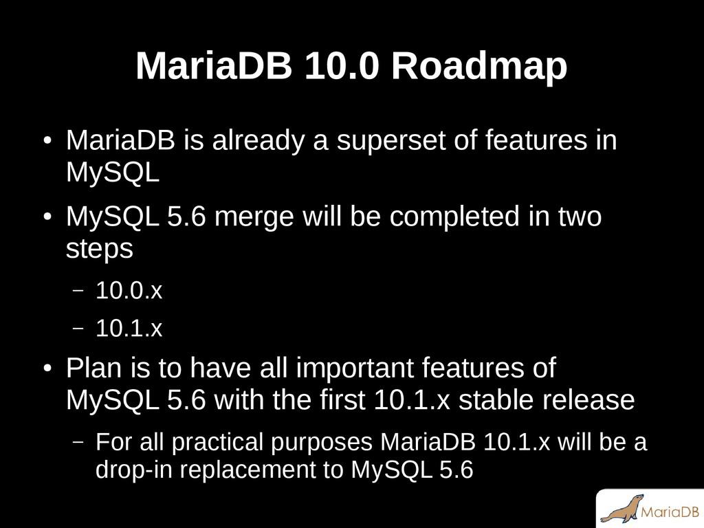 MariaDB 10.0 Roadmap ● MariaDB is already a sup...