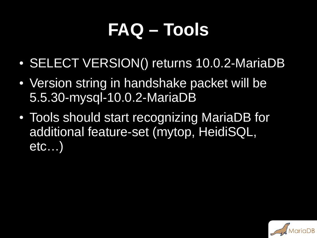 FAQ – Tools ● SELECT VERSION() returns 10.0.2-M...