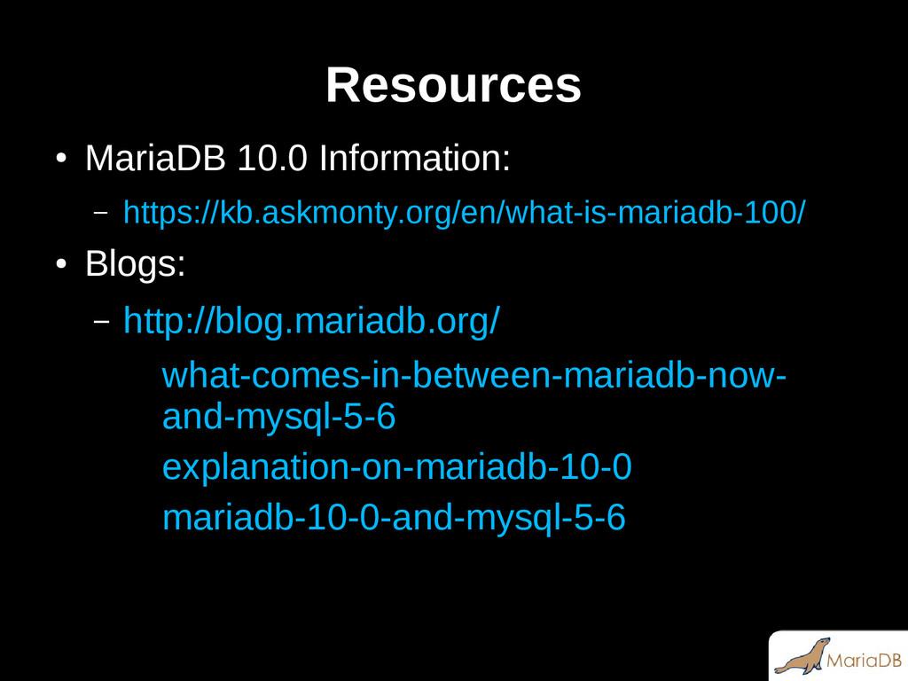 Resources ● MariaDB 10.0 Information: – https:/...