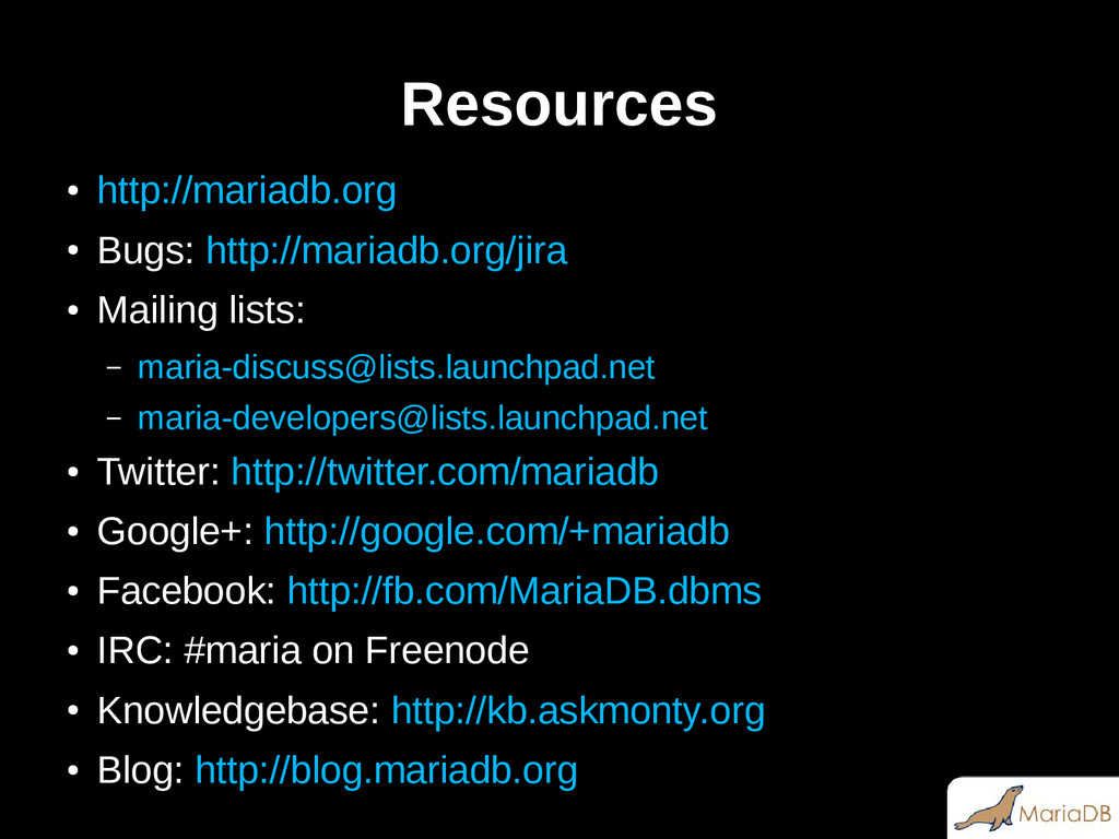 Resources ● http://mariadb.org ● Bugs: http://m...
