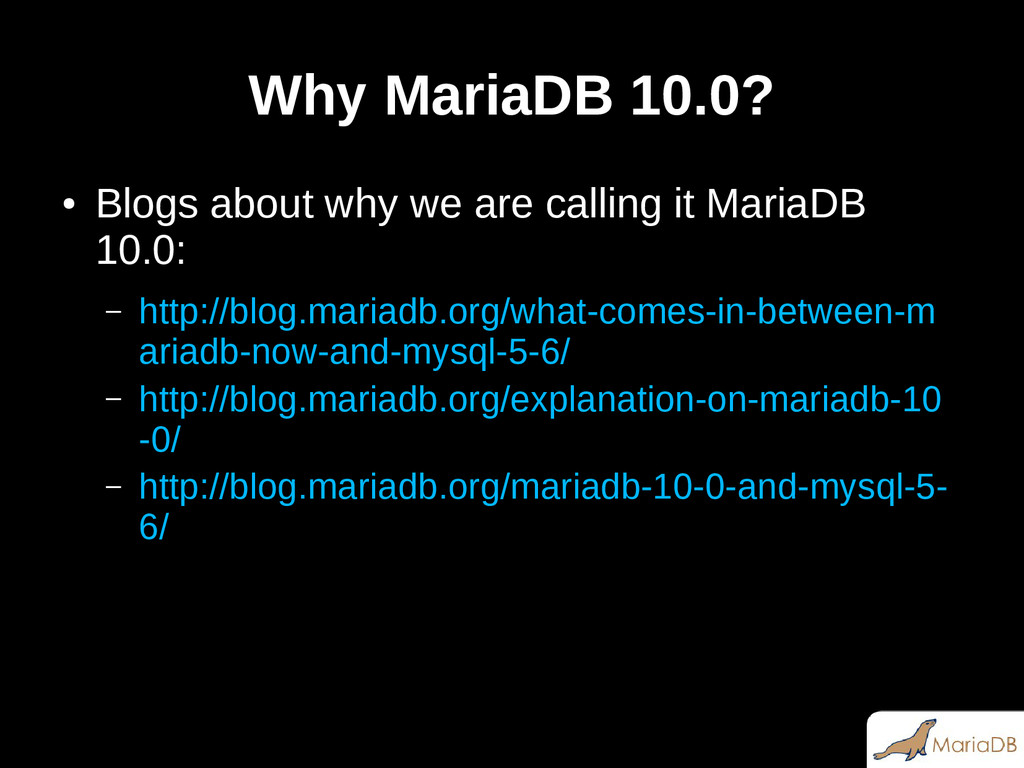 Why MariaDB 10.0? ● Blogs about why we are call...