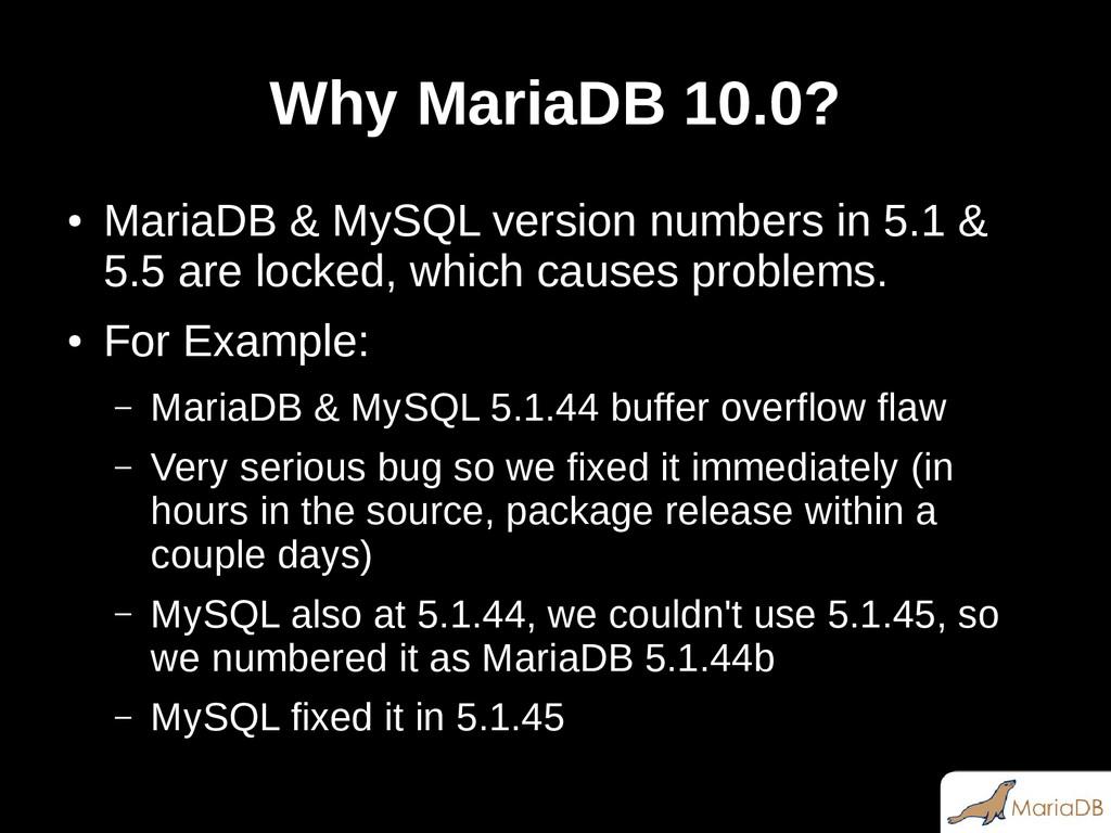 Why MariaDB 10.0? ● MariaDB & MySQL version num...