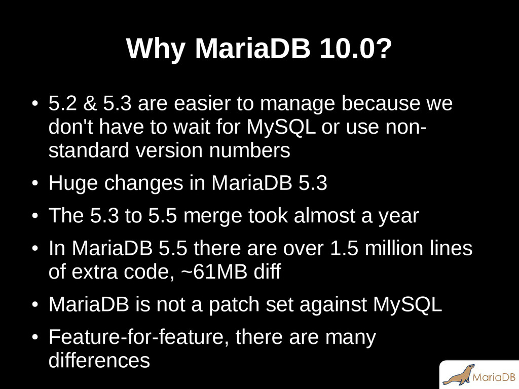Why MariaDB 10.0? ● 5.2 & 5.3 are easier to man...