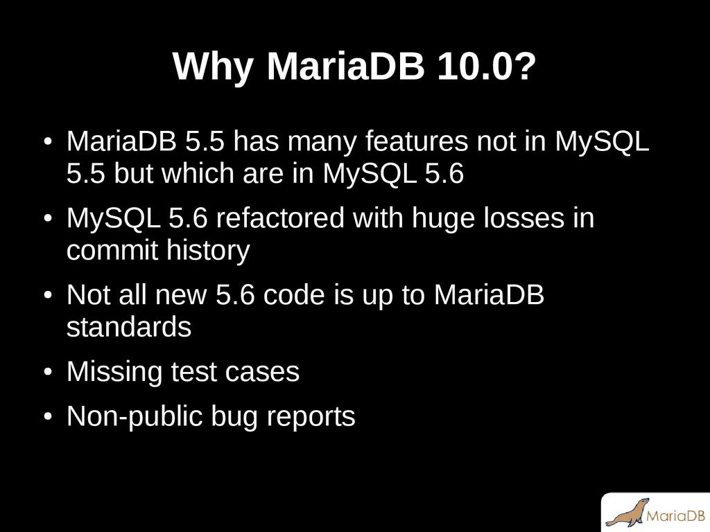 Why MariaDB 10.0? ● MariaDB 5.5 has many featur...