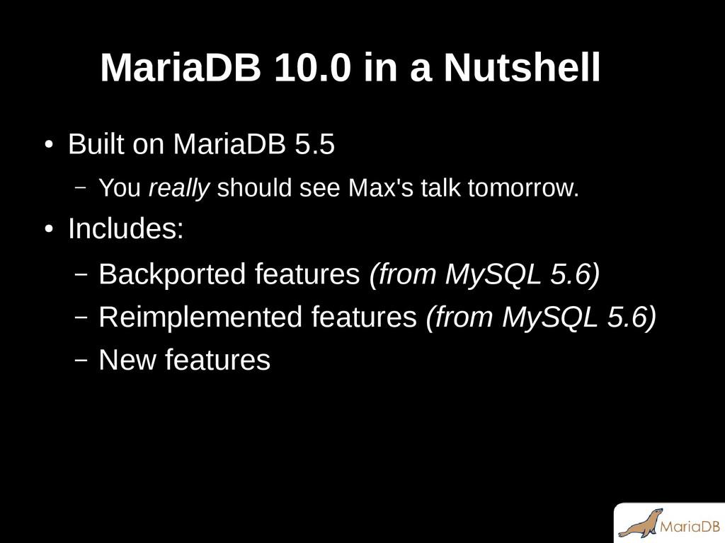 MariaDB 10.0 in a Nutshell ● Built on MariaDB 5...