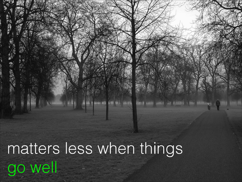 matters less when things go well