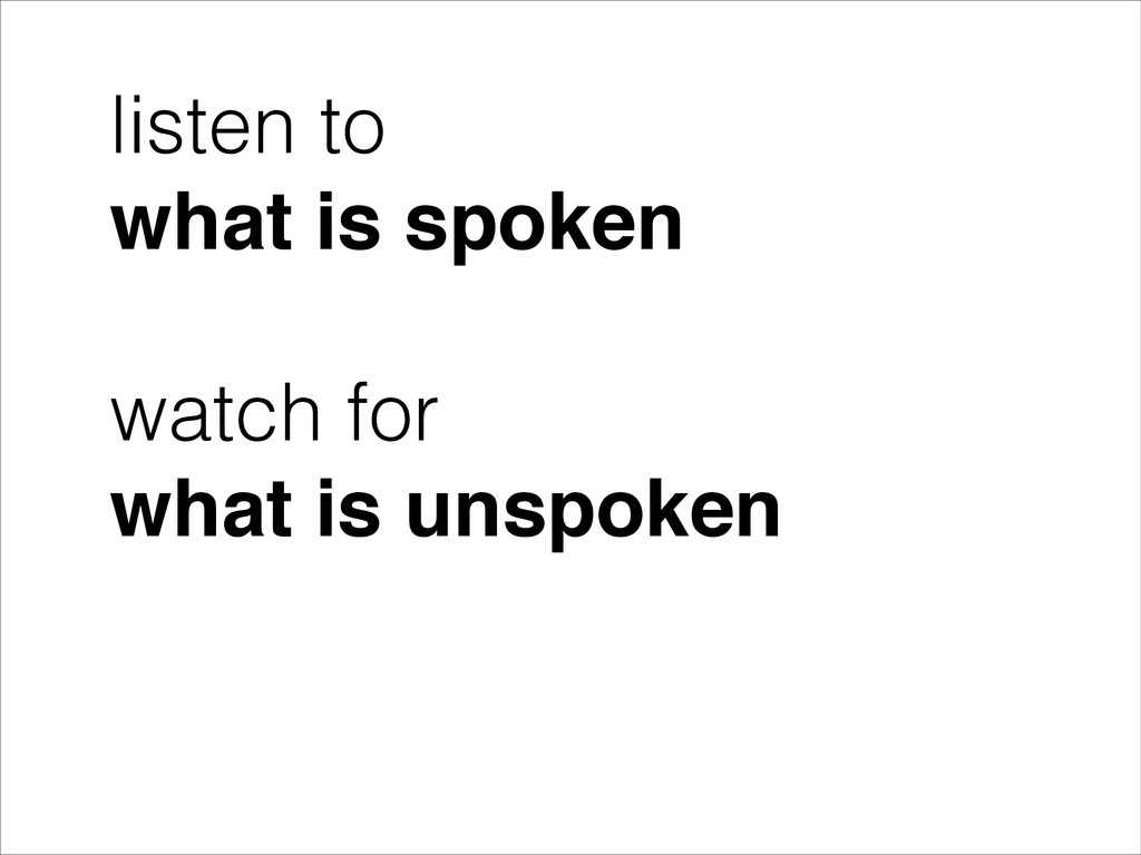 listen to what is spoken watch for what is unsp...