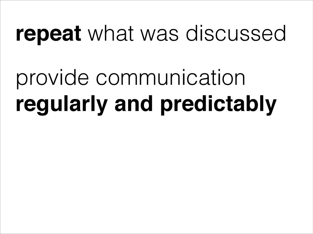 provide communication regularly and predictably...