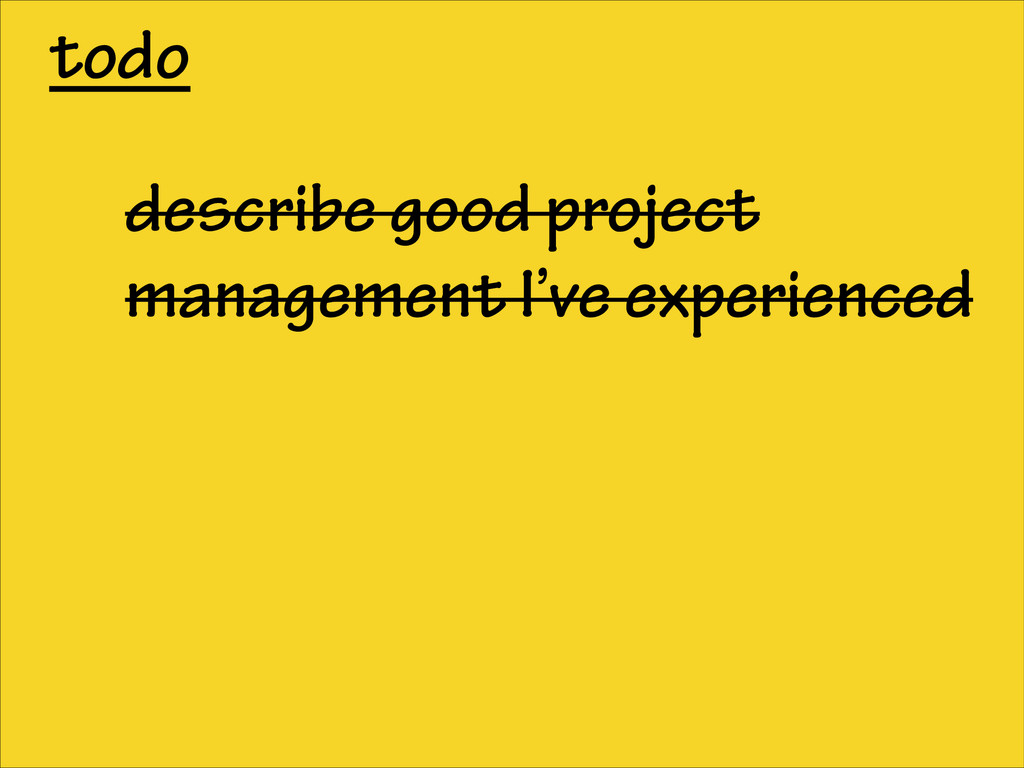 todo describe good project management I've expe...