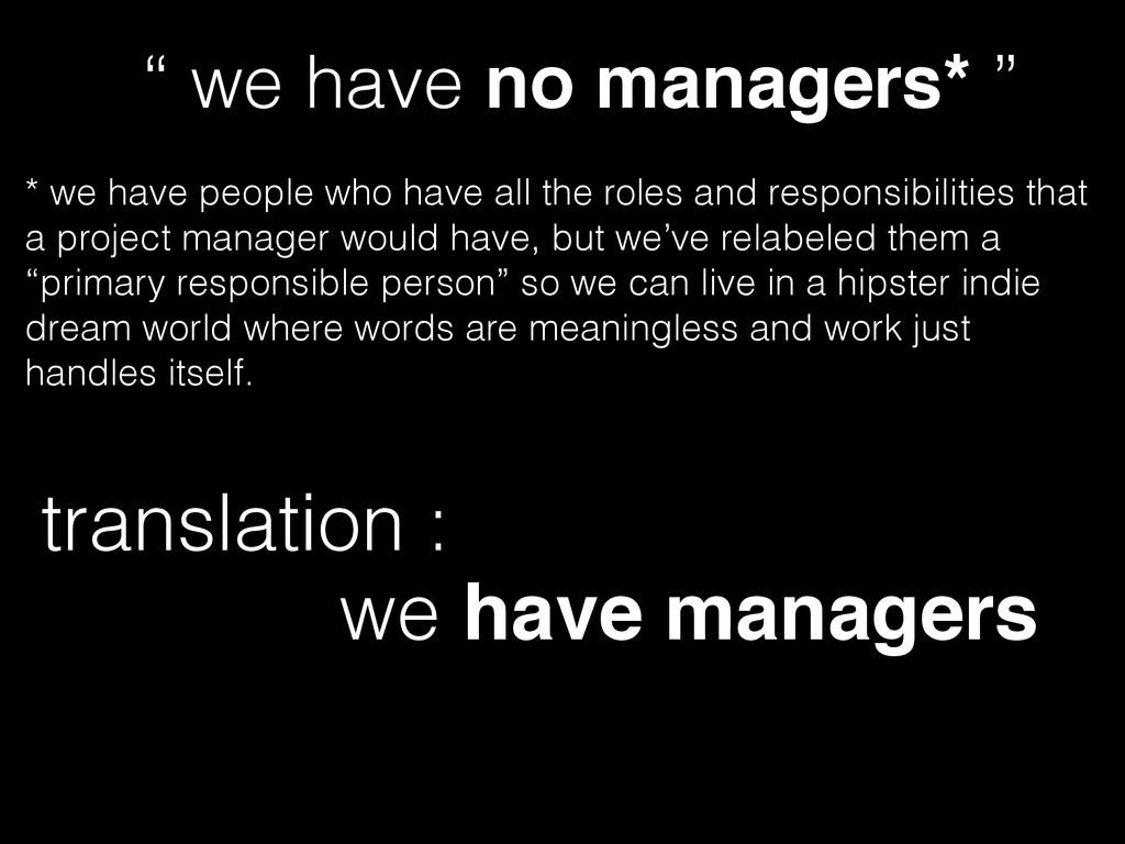 """translation : """" we have no managers* """" * we hav..."""