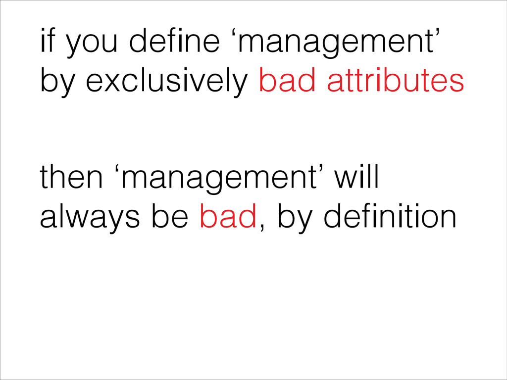 if you define 'management' by exclusively bad at...