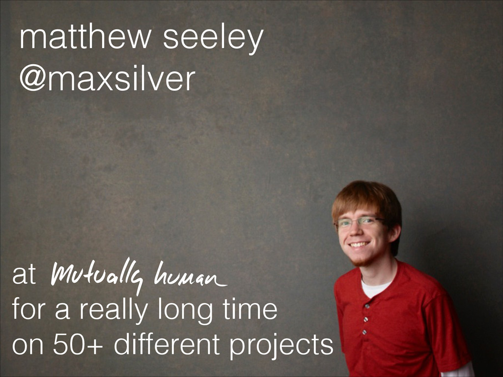 matthew seeley @maxsilver at for a really long ...