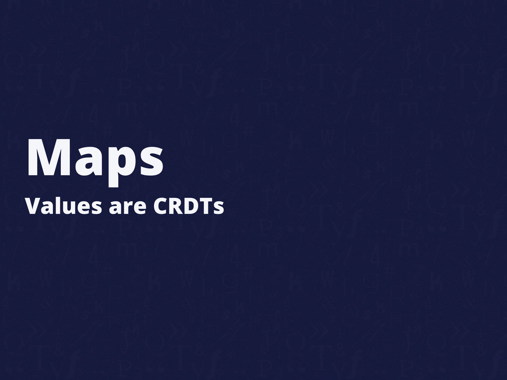 Maps Values are CRDTs