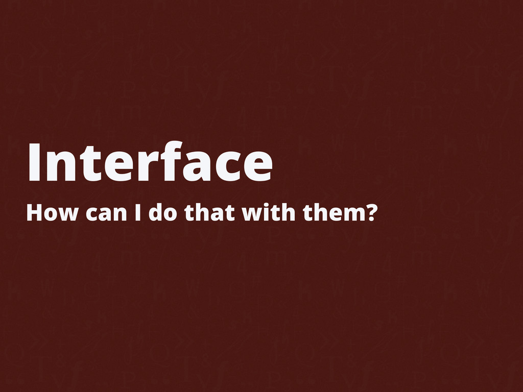 Interface How can I do that with them?