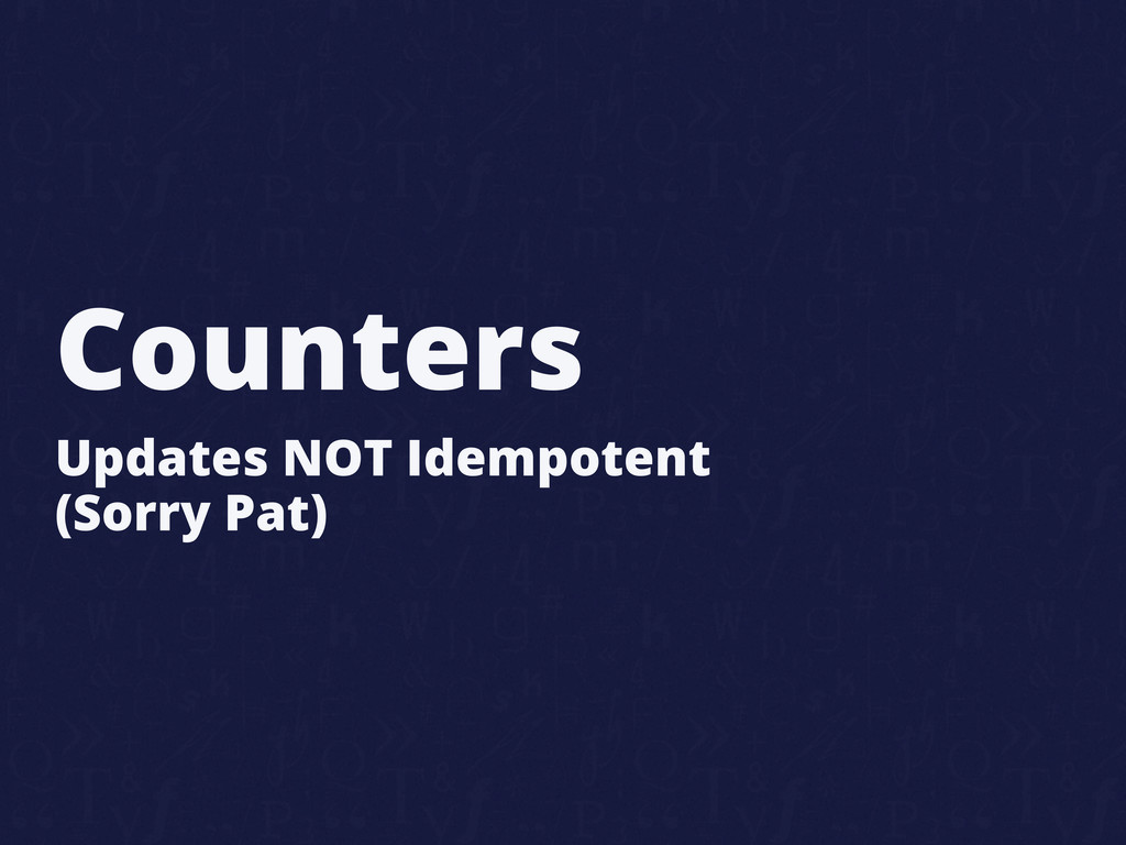 Counters Updates NOT Idempotent (Sorry Pat)