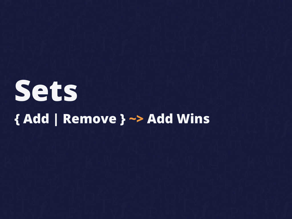 Sets { Add | Remove } ~> Add Wins