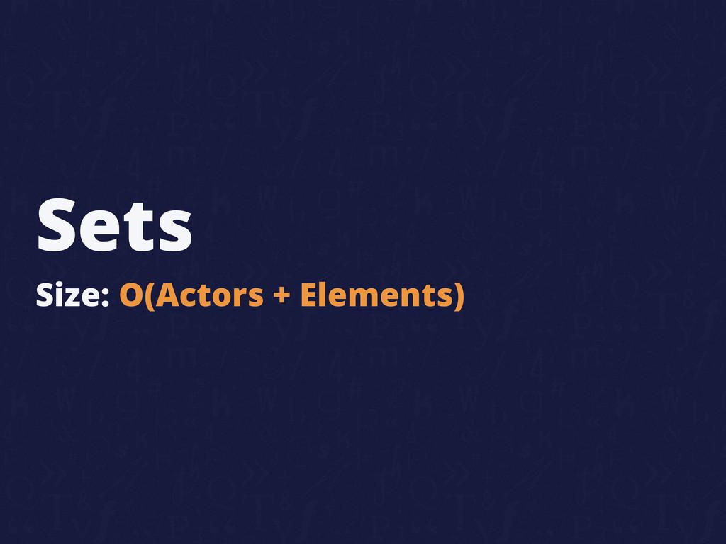 Sets Size: O(Actors + Elements)
