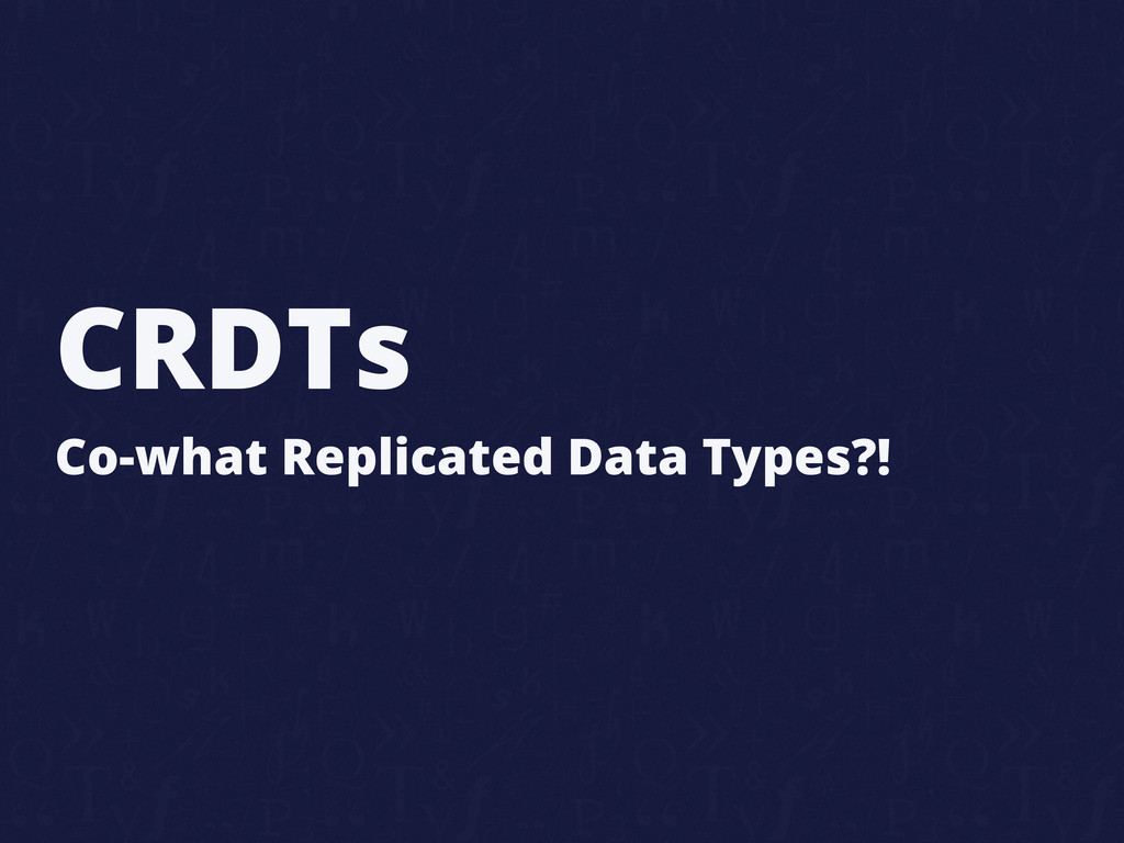 CRDTs Co-what Replicated Data Types?!