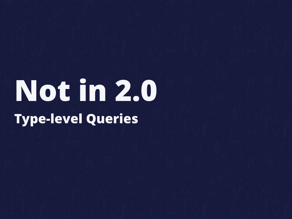 Not in 2.0 Type-level Queries