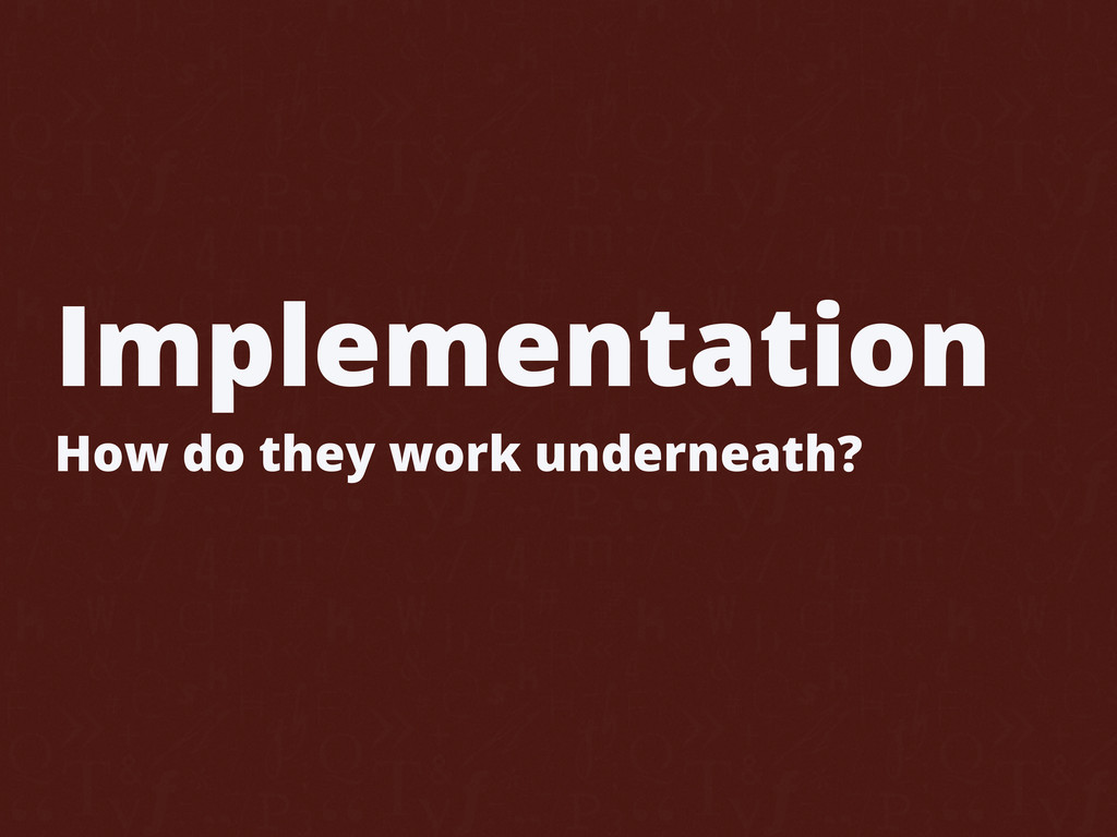 Implementation How do they work underneath?