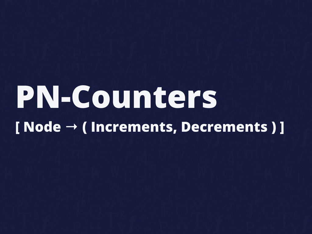 PN-Counters [ Node → ( Increments, Decrements )...