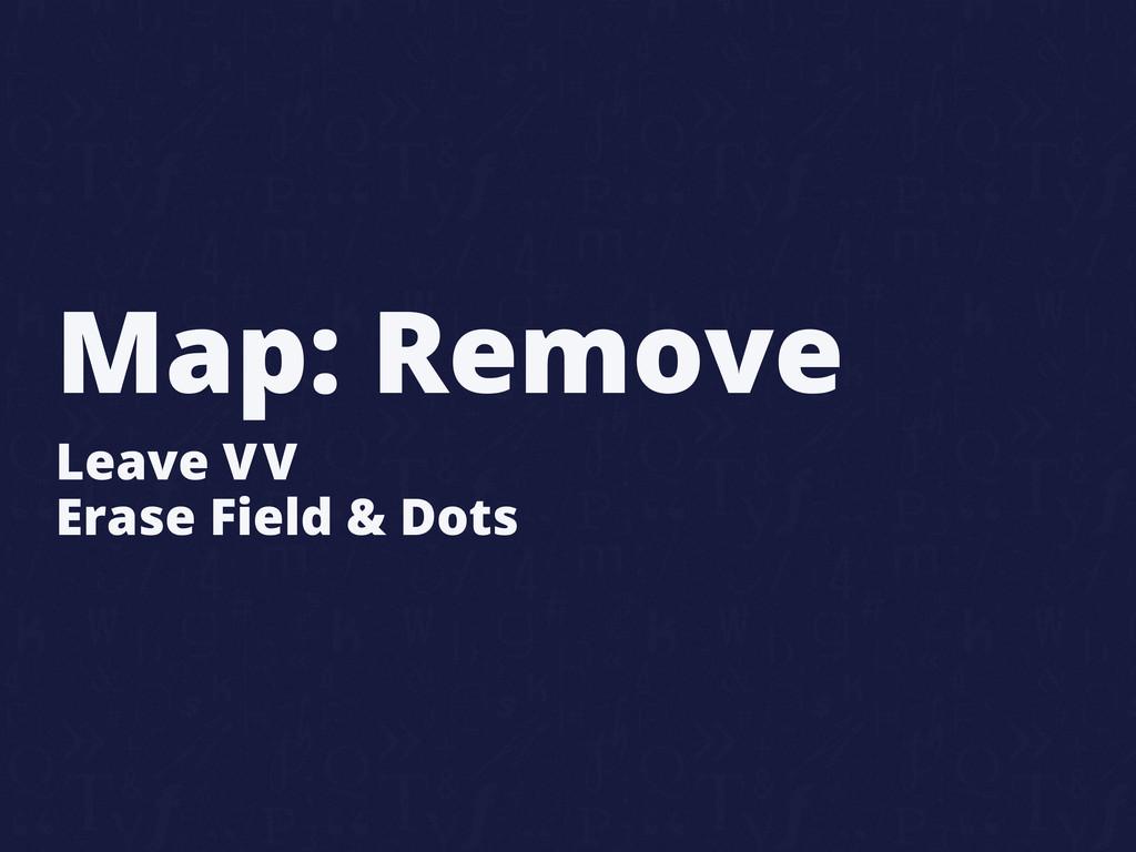 Map: Remove Leave VV Erase Field & Dots