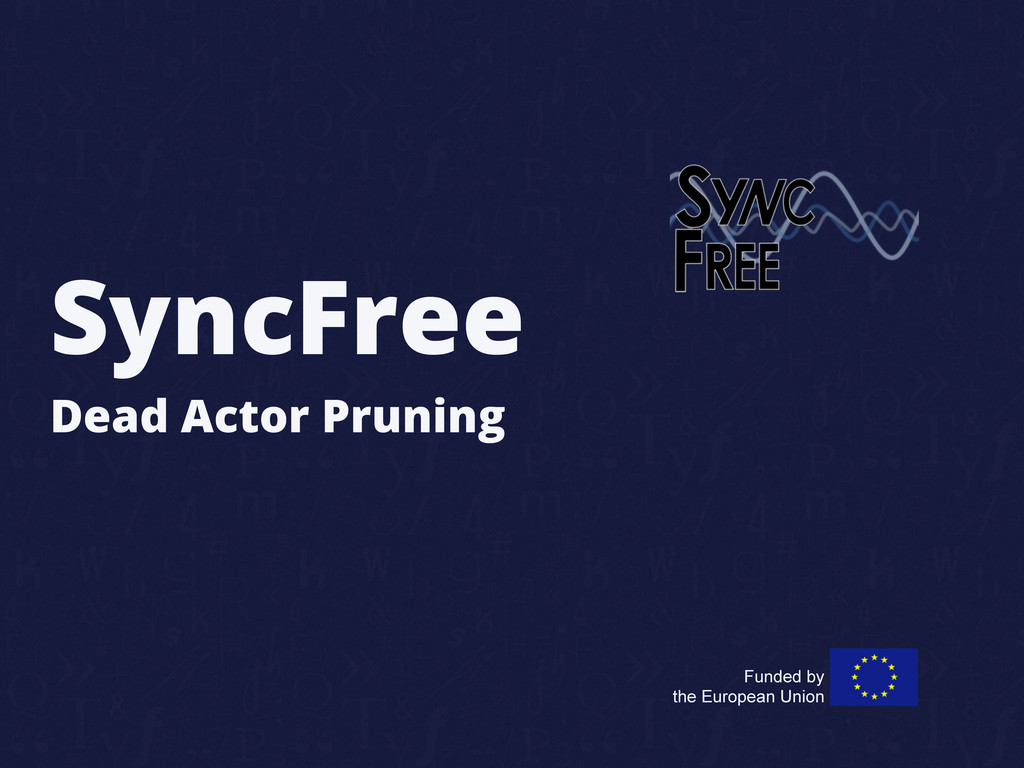 SyncFree Dead Actor Pruning Funded by the Europ...