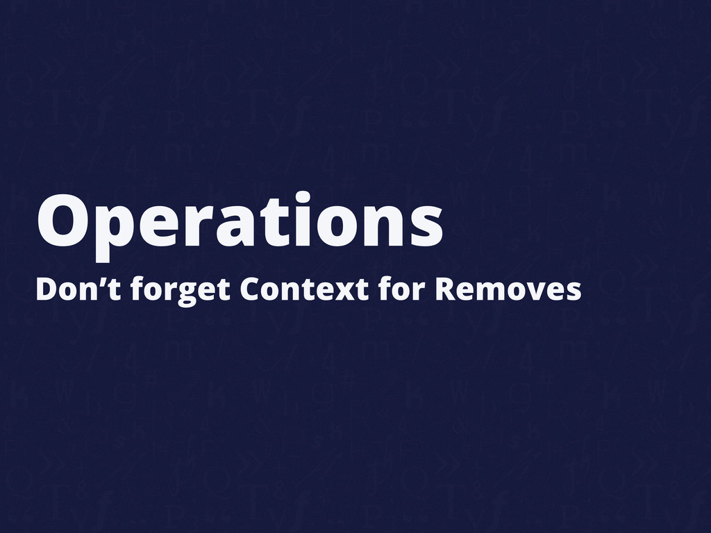 Operations Don't forget Context for Removes