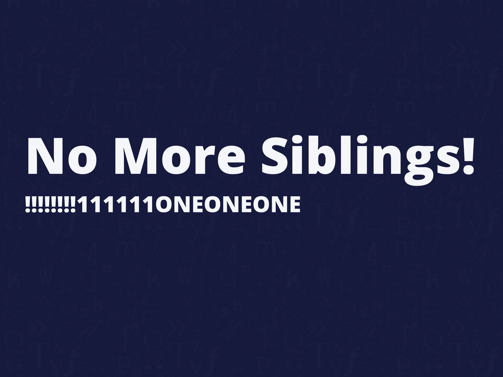 No More Siblings! !!!!!!!!111111ONEONEONE