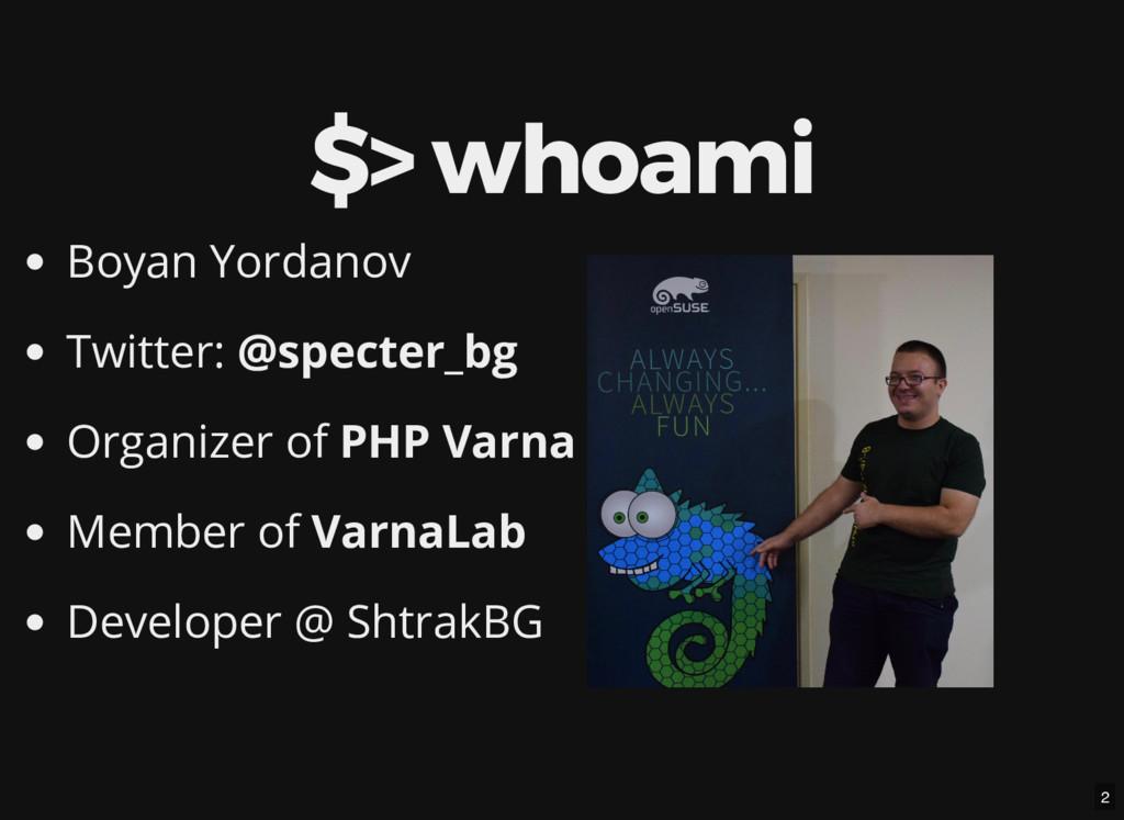 $> whoami Boyan Yordanov Twitter: @specter_bg O...
