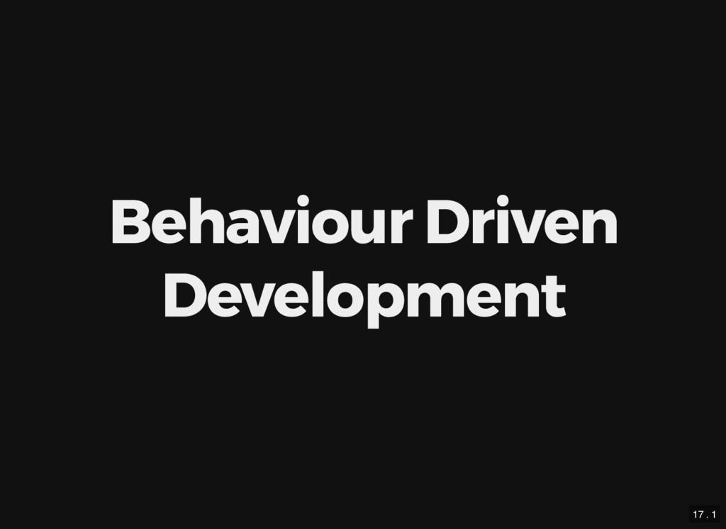 Behaviour Driven Development 17 . 1
