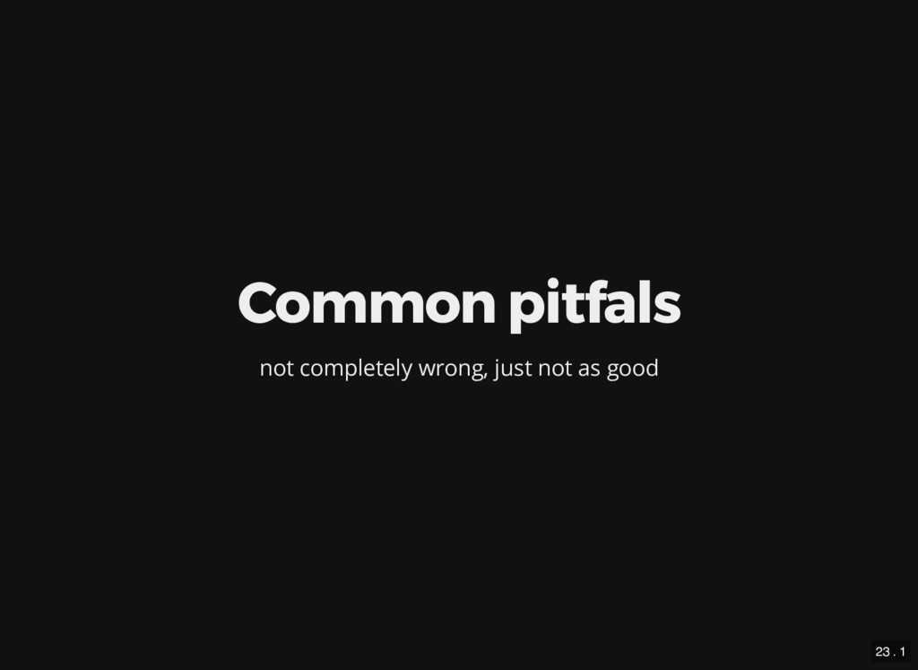 Common pitfals not completely wrong, just not a...