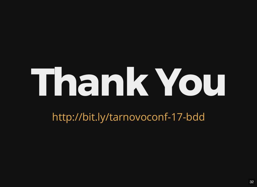 Thank You http://bit.ly/tarnovoconf-17-bdd 32